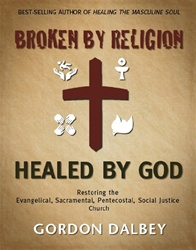 By Gordon Dalbey, Broken by Religion, Healed by God
